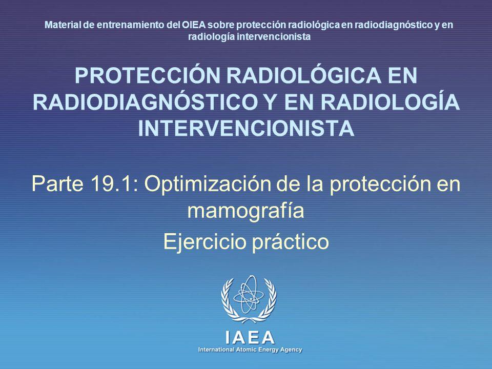 IAEA International Atomic Energy Agency PROTECCIÓN RADIOLÓGICA EN RADIODIAGNÓSTICO Y EN RADIOLOGÍA INTERVENCIONISTA Parte 19.1: Optimización de la pro