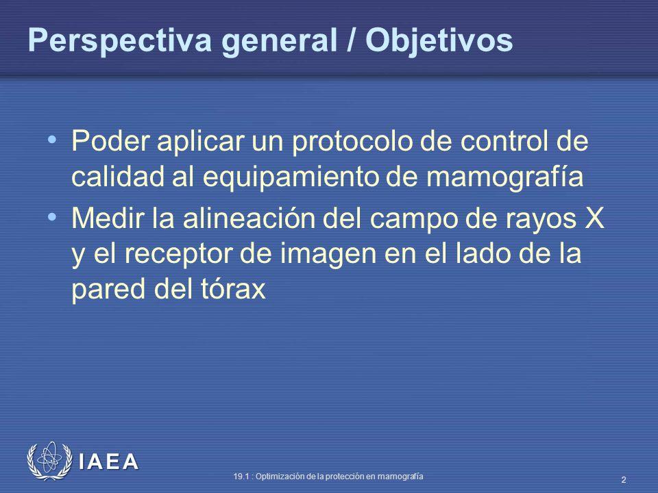 IAEA 19.1 : Optimización de la protección en mamografía 2 Perspectiva general / Objetivos Poder aplicar un protocolo de control de calidad al equipami