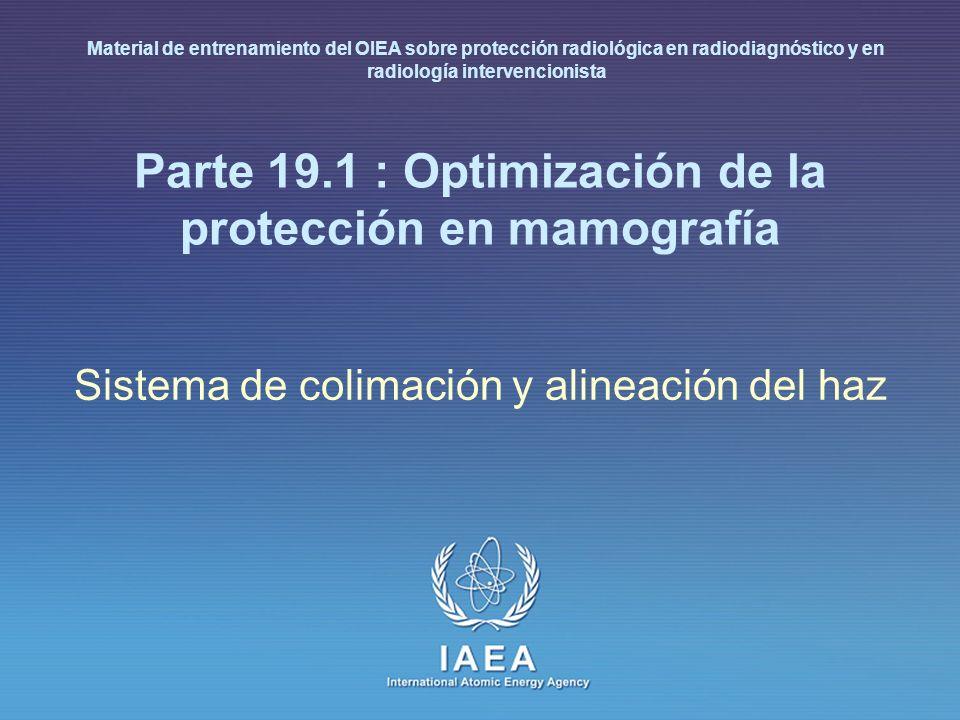 IAEA International Atomic Energy Agency Parte 19.1 : Optimización de la protección en mamografía Sistema de colimación y alineación del haz Material d