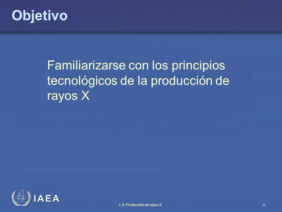 IAEA International Atomic Energy Agency Parte 6: Producción de rayos X Tema 1: Elementos básicos de una unidad de rayos X Material de entrenamiento del OIEA sobre protección radiológica en radiodiagnóstico y en radiología intervencionista
