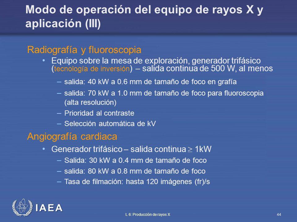 IAEA L 6: Producción de rayos X45 Resumen Los elementos principales que contribuyen a la deseada producción de rayos X: – Suministran la necesaria fuente de potencia – Entregan un espectro de rayos X adecuado – Aseguran el ajuste óptimo de la exposición para garantizar la calidad de la imagen