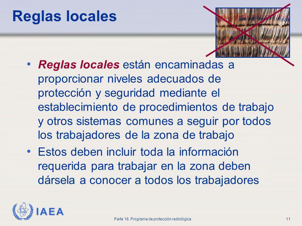 IAEA Parte 18. Programa de protección radiológica11 Reglas locales Reglas locales están encaminadas a proporcionar niveles adecuados de protección y s