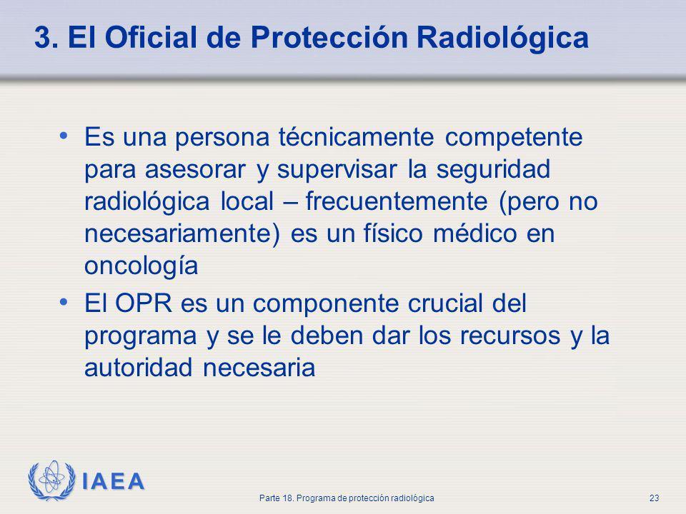 IAEA Parte 18. Programa de protección radiológica23 3. El Oficial de Protección Radiológica Es una persona técnicamente competente para asesorar y sup