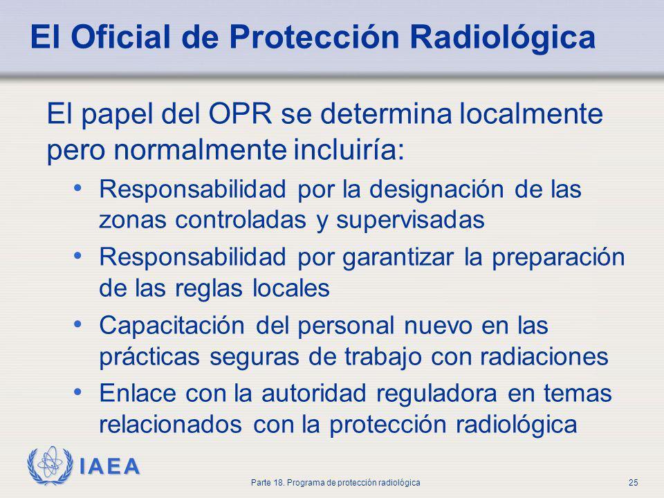 IAEA Parte 18. Programa de protección radiológica25 El papel del OPR se determina localmente pero normalmente incluiría: Responsabilidad por la design
