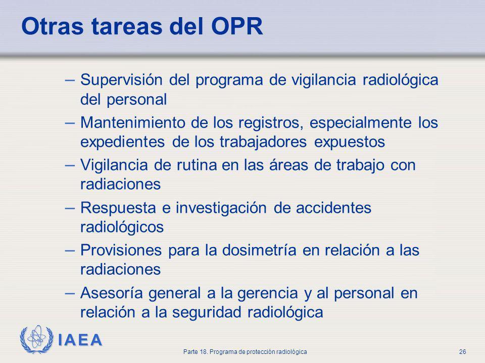IAEA Parte 18. Programa de protección radiológica26 Otras tareas del OPR – Supervisión del programa de vigilancia radiológica del personal – Mantenimi