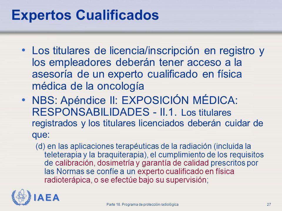 IAEA Parte 18. Programa de protección radiológica27 Expertos Cualificados Los titulares de licencia/inscripción en registro y los empleadores deberán