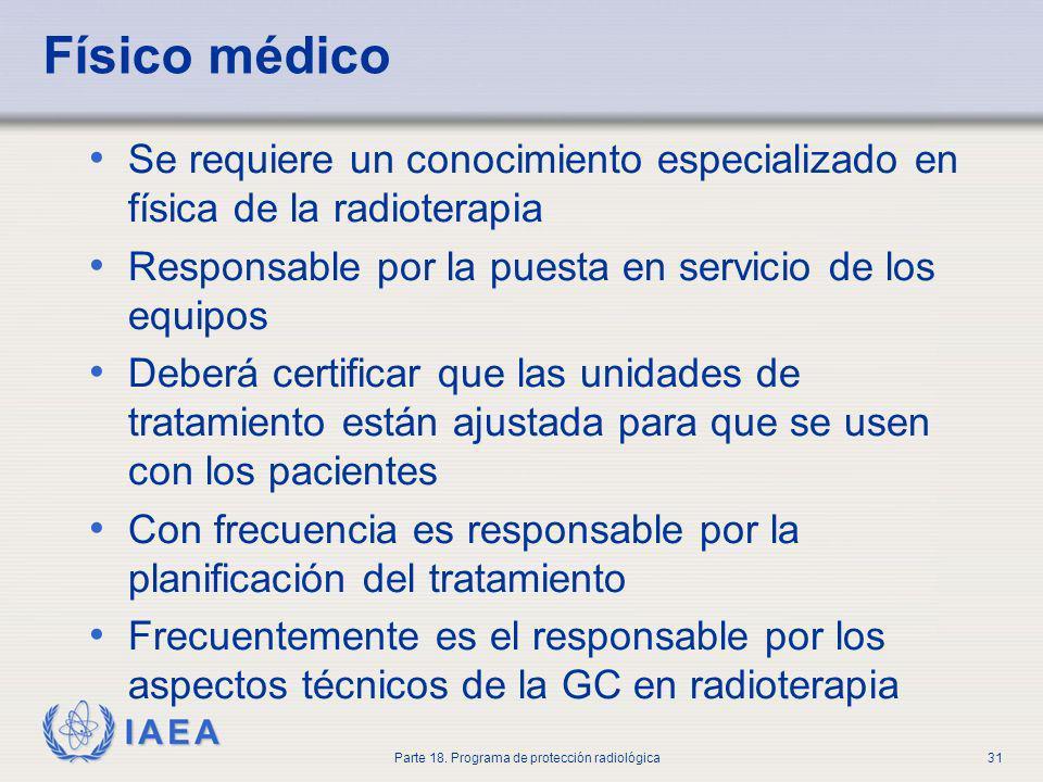 IAEA Parte 18. Programa de protección radiológica31 Físico médico Se requiere un conocimiento especializado en física de la radioterapia Responsable p