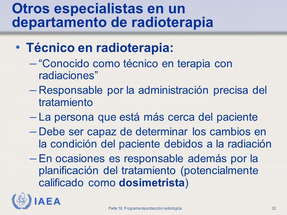 IAEA Parte 18. Programa de protección radiológica32 Otros especialistas en un departamento de radioterapia Técnico en radioterapia: – Conocido como té