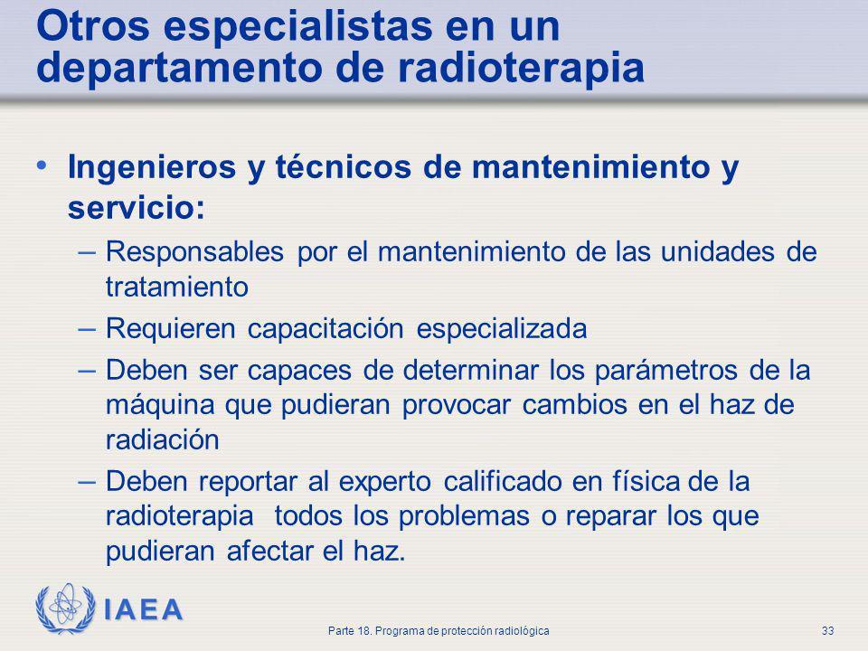 IAEA Parte 18. Programa de protección radiológica33 Otros especialistas en un departamento de radioterapia Ingenieros y técnicos de mantenimiento y se