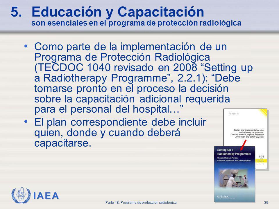 IAEA Parte 18. Programa de protección radiológica39 5.Educación y Capacitación son esenciales en el programa de protección radiológica Como parte de l