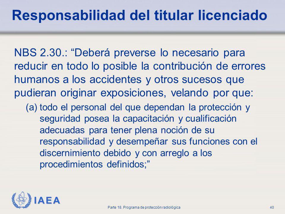 IAEA Parte 18. Programa de protección radiológica40 Responsabilidad del titular licenciado NBS 2.30.: Deberá preverse lo necesario para reducir en tod