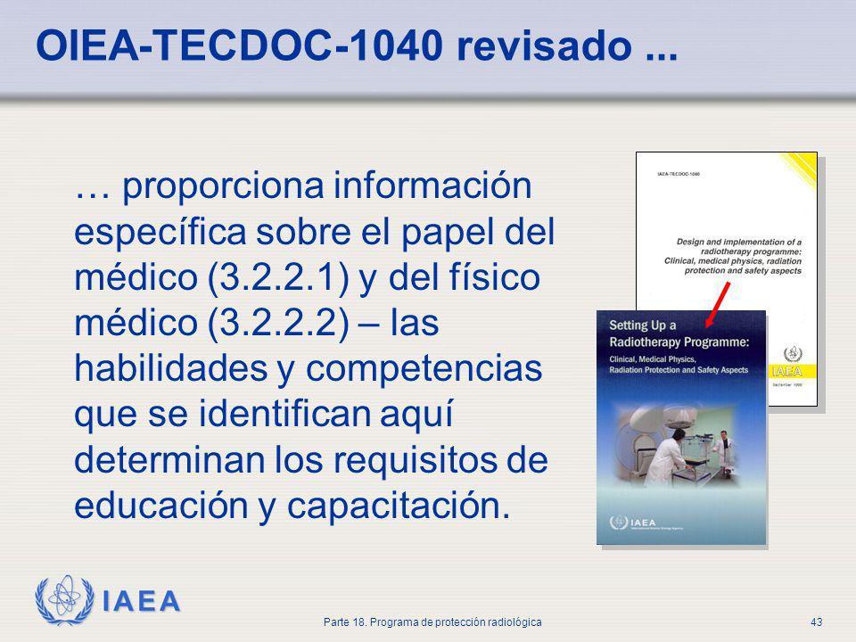 IAEA Parte 18. Programa de protección radiológica43 OIEA-TECDOC-1040 revisado... … proporciona información específica sobre el papel del médico (3.2.2