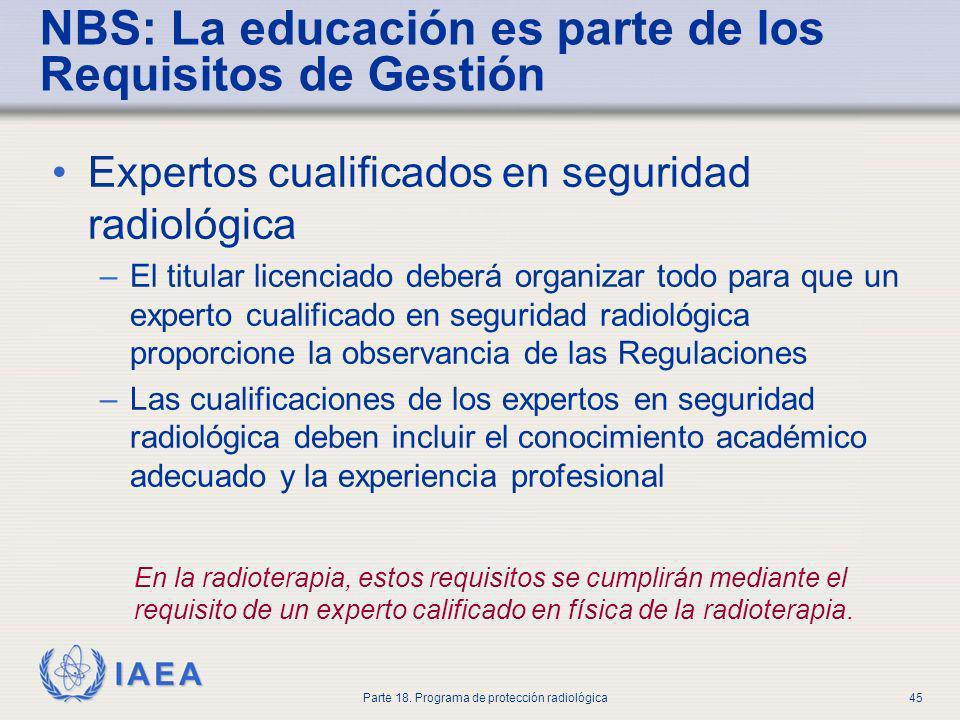 IAEA Parte 18. Programa de protección radiológica45 NBS: La educación es parte de los Requisitos de Gestión Expertos cualificados en seguridad radioló