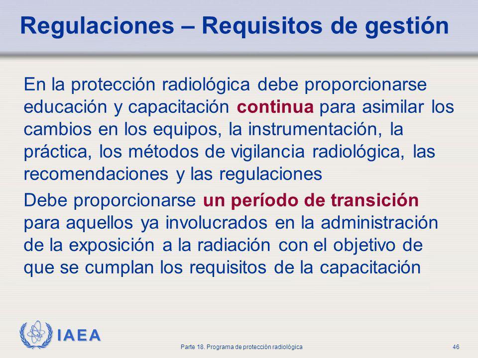 IAEA Parte 18. Programa de protección radiológica46 Regulaciones – Requisitos de gestión En la protección radiológica debe proporcionarse educación y