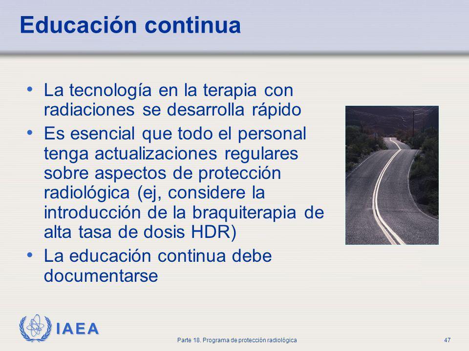 IAEA Parte 18. Programa de protección radiológica47 Educación continua La tecnología en la terapia con radiaciones se desarrolla rápido Es esencial qu