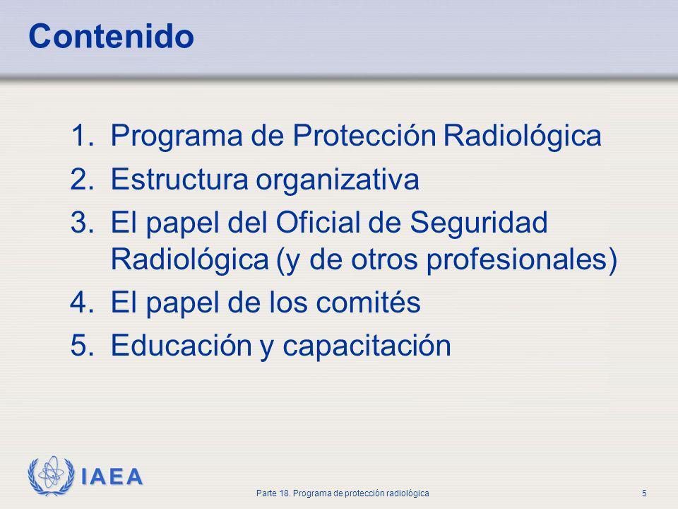 IAEA Parte 18. Programa de protección radiológica5 Contenido 1.Programa de Protección Radiológica 2.Estructura organizativa 3.El papel del Oficial de