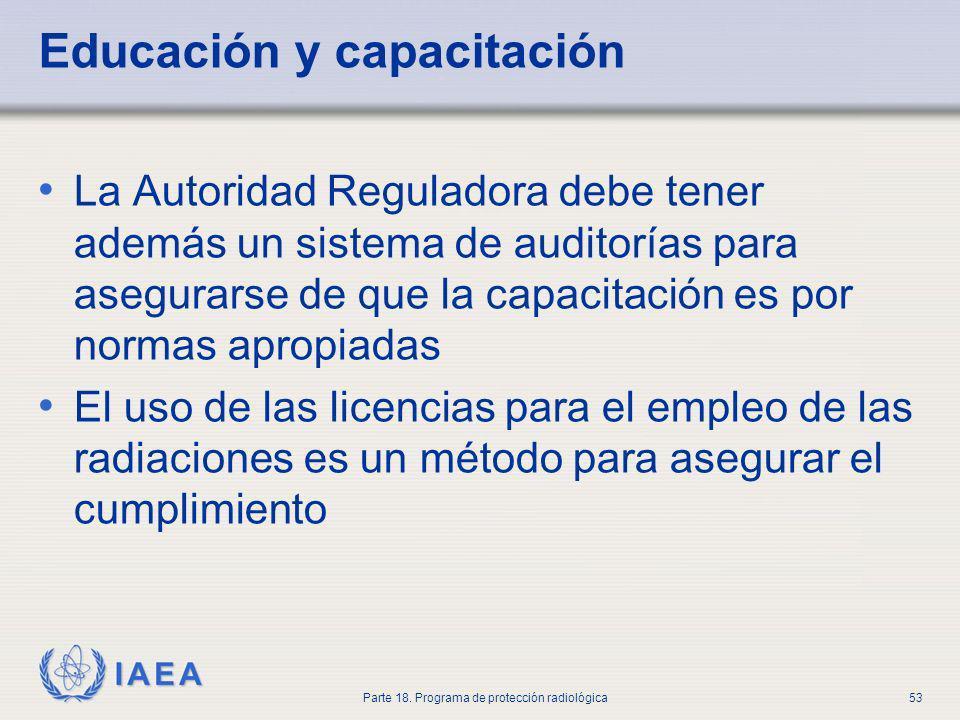 IAEA Parte 18. Programa de protección radiológica53 Educación y capacitación La Autoridad Reguladora debe tener además un sistema de auditorías para a