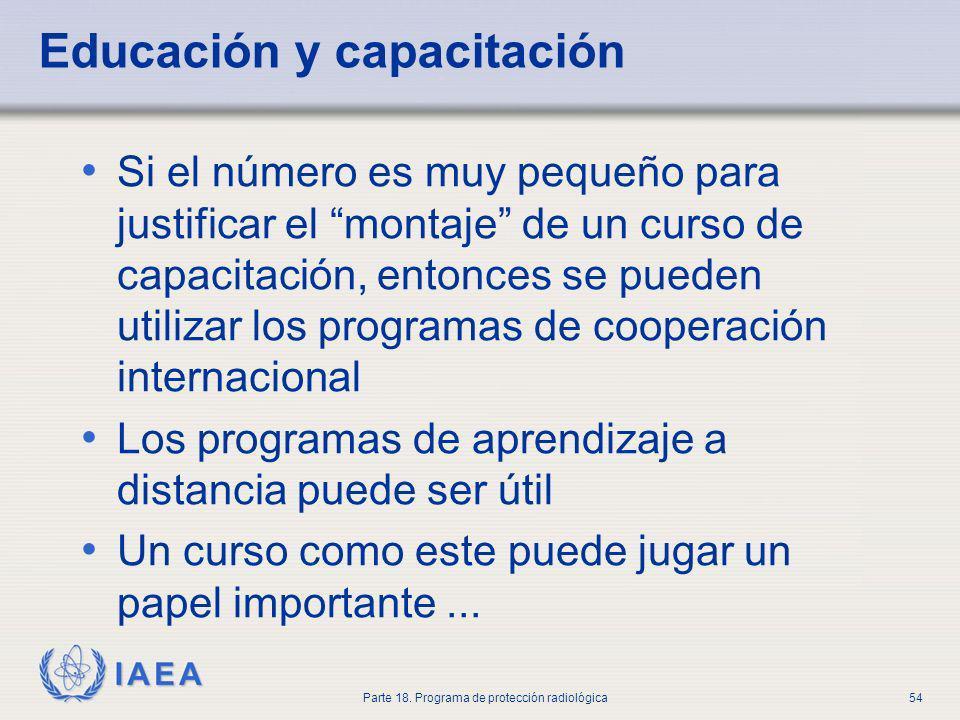 IAEA Parte 18. Programa de protección radiológica54 Educación y capacitación Si el número es muy pequeño para justificar el montaje de un curso de cap