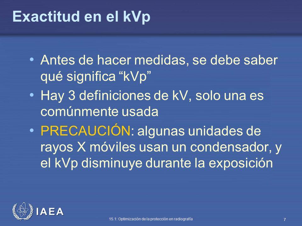 IAEA 15.1: Optimización de la protección en radiografía 7 Exactitud en el kVp Antes de hacer medidas, se debe saber qué significa kVp Hay 3 definicion