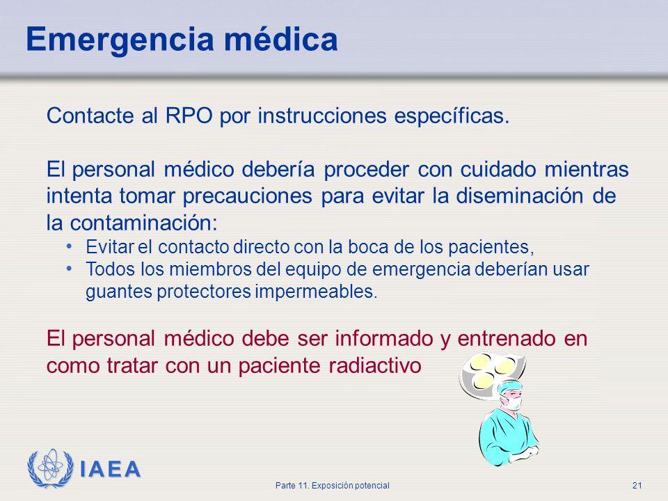 IAEA Parte 11. Exposición potencial20 Fuego Se debería cumplir con los procedimientos normales del hospital. La consideración más importante es la eva