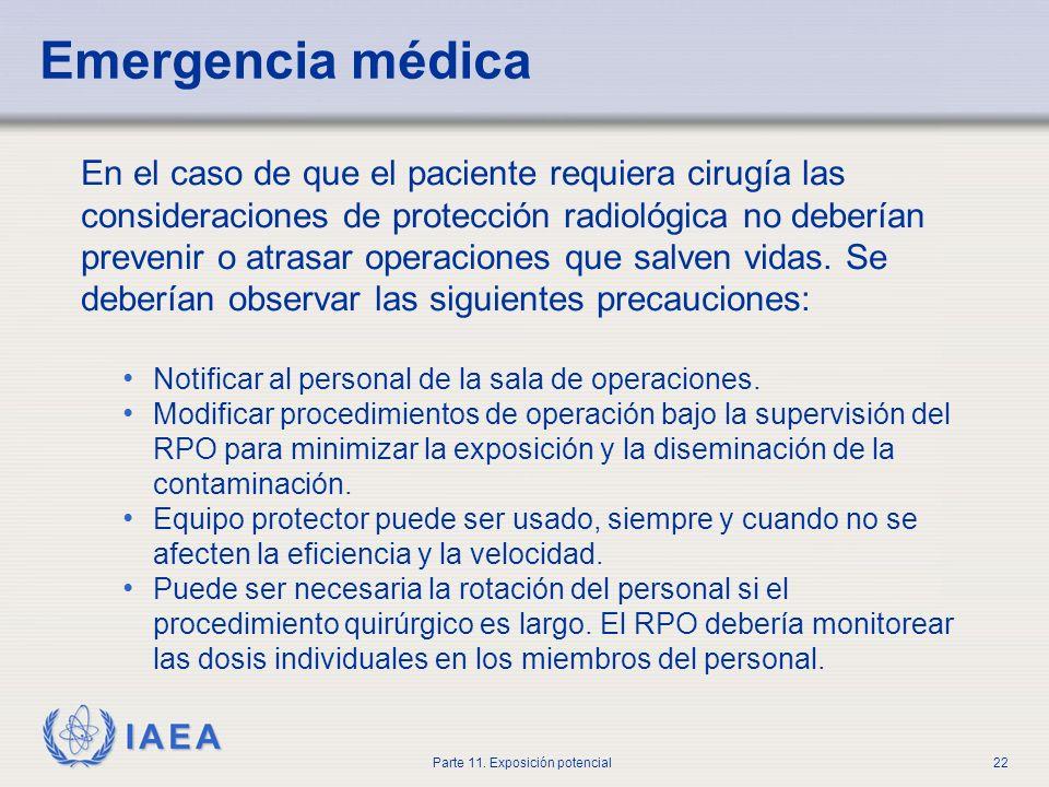 IAEA Parte 11. Exposición potencial21 Contacte al RPO por instrucciones específicas. El personal médico debería proceder con cuidado mientras intenta