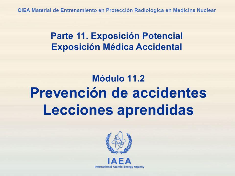 IAEA Parte 11. Exposición potencial23 Emergencias Todas las personas en el departamento de medicina nuclear deben ser entrenadas para manejar emergenc