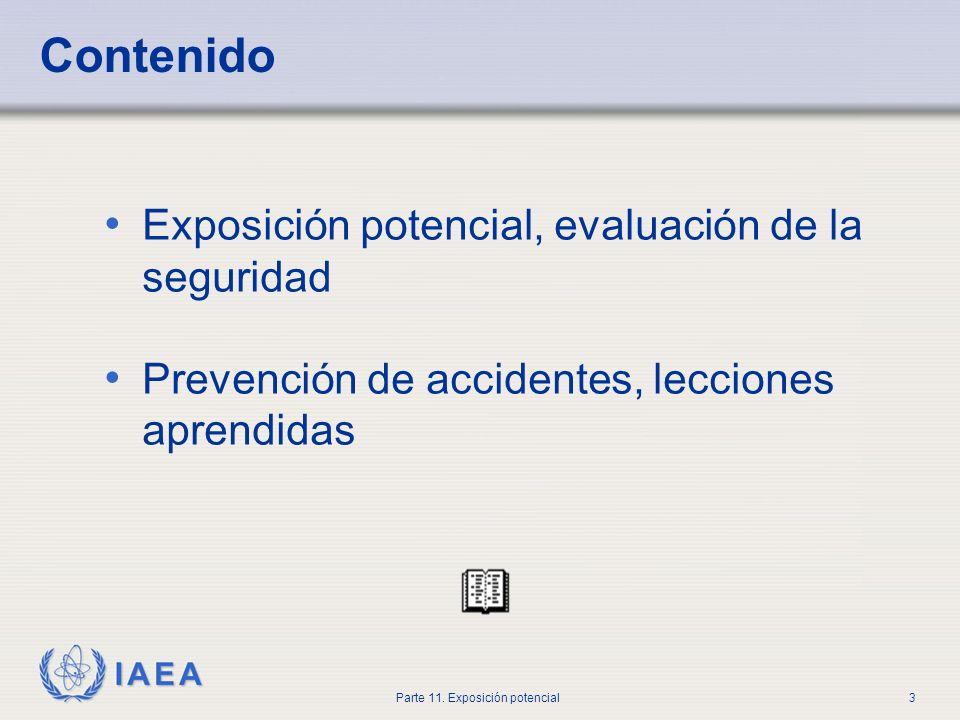 IAEA Parte 11. Exposición potencial2 Objetivo Ser capaz de identificar situaciones de riesgo que puedan resultar en exposiciones accidentales y poder