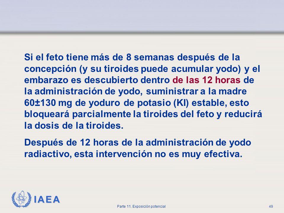 IAEA Parte 11. Exposición potencial48 Error en la administración - contramedidas Inmediatamente use todos los medios disponibles para minimizar cualqu