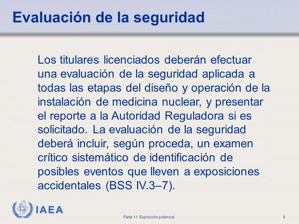 IAEA Parte 11. Exposición potencial5 Exposición potencial Exposición que no se prevé se produzca con seguridad y a la que se le puede asignar una ocur