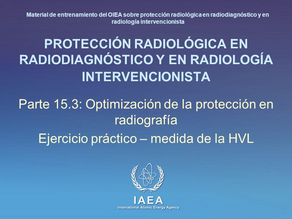 IAEA 15.3: Optimización de la protección en radiografía 12 Capa hemirreductora (HVL) (IV) Análisis: Promediar todas las medidas sin Al Dibujar los resultados en papel gráfico semilogarítmico A partir del gráfico, encontrar el espesor de Al requerido para reducir la dosis sin atenuación al 50% - esta es la HVL La HVL debe ser al menos el nivel especificado en la normativa local, ej., 2.3 mm Al a 80 kVp