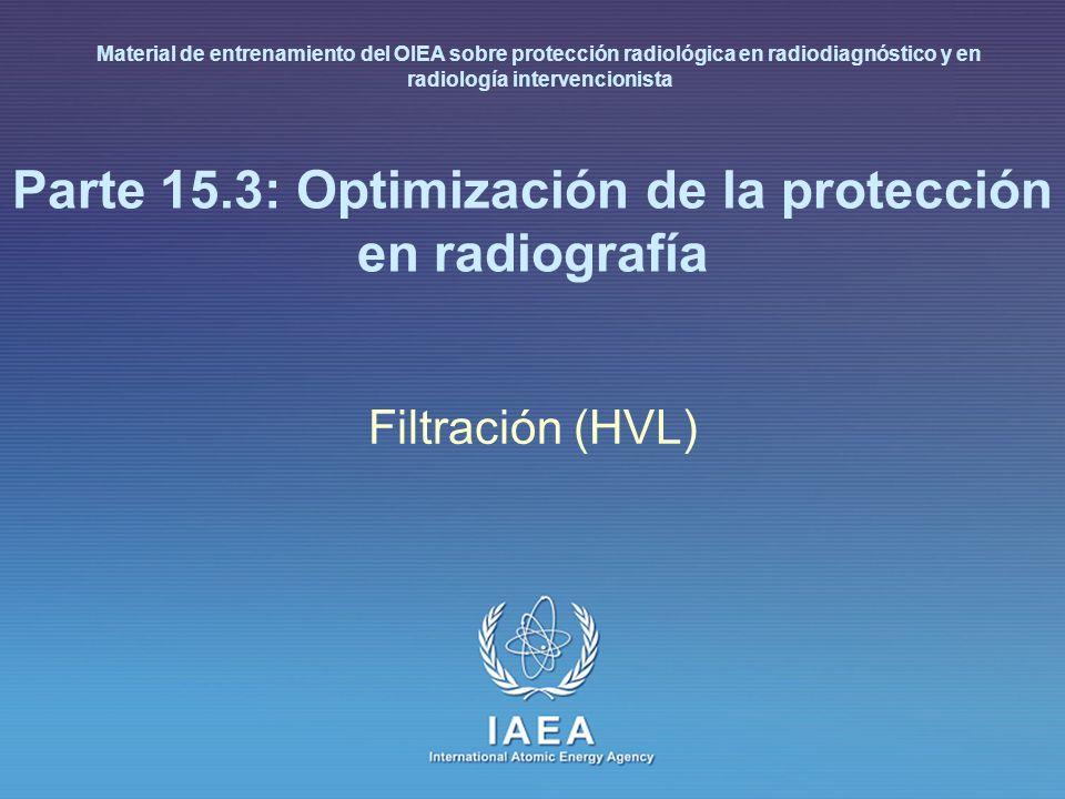 IAEA 15.3: Optimización de la protección en radiografía 4 Capa hemirreductora (HVL) (I) Posiblemente la prueba más importante Comprueba si hay suficiente filtración en el haz de rayos X para eliminar radiación de baja energía dañina