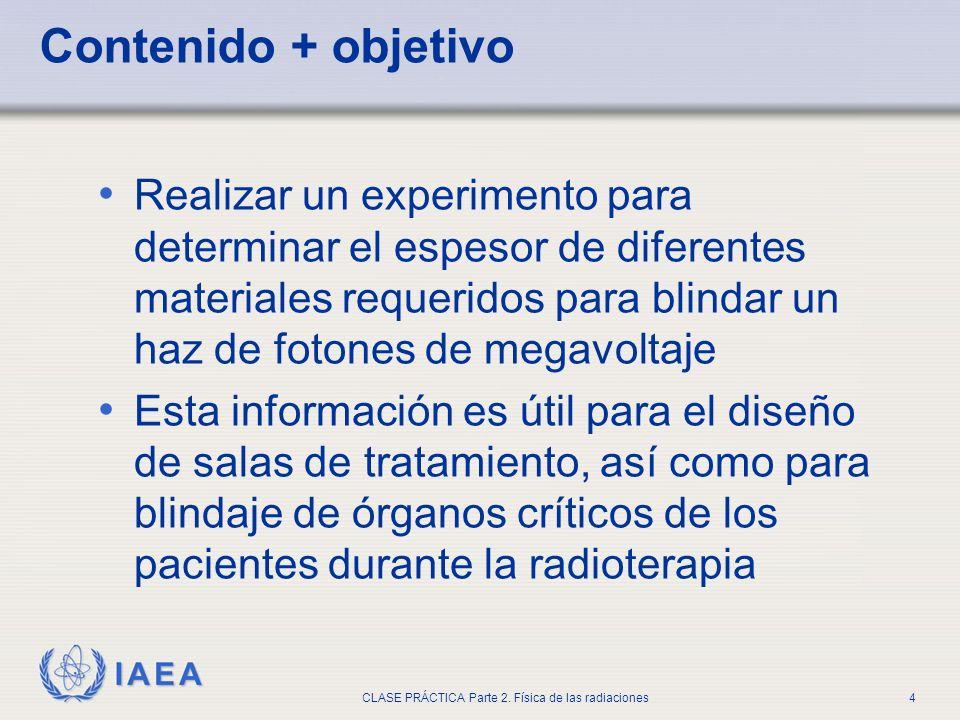 IAEA CLASE PRÁCTICA Parte 2. Física de las radiaciones4 Realizar un experimento para determinar el espesor de diferentes materiales requeridos para bl