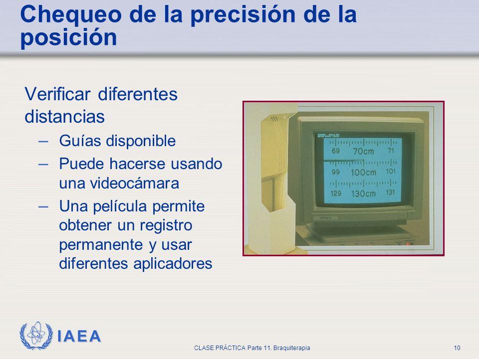 IAEA CLASE PRÁCTICA Parte 11. Braquiterapia10 Chequeo de la precisión de la posición Verificar diferentes distancias – Guías disponible – Puede hacers