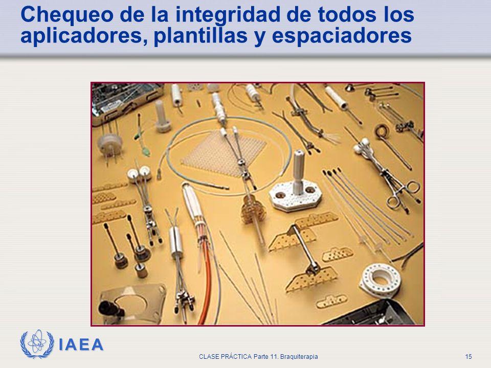 IAEA CLASE PRÁCTICA Parte 11. Braquiterapia15 Chequeo de la integridad de todos los aplicadores, plantillas y espaciadores