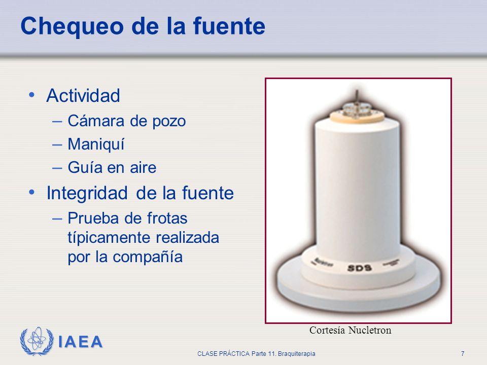 IAEA CLASE PRÁCTICA Parte 11. Braquiterapia7 Chequeo de la fuente Actividad – Cámara de pozo – Maniquí – Guía en aire Integridad de la fuente – Prueba