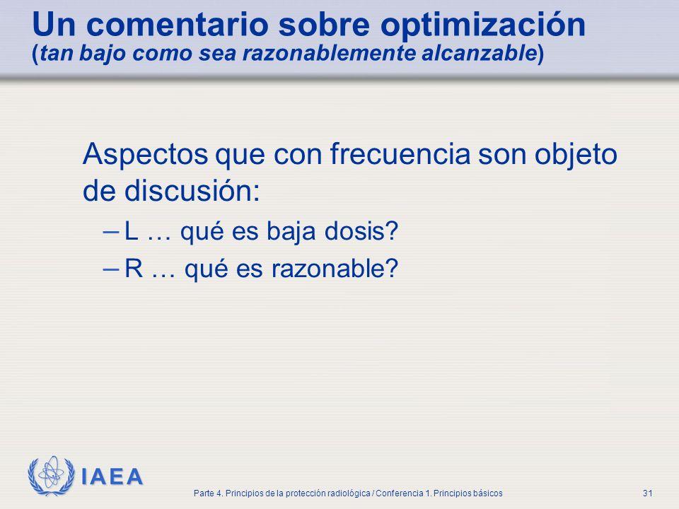 IAEA Parte 4. Principios de la protección radiológica / Conferencia 1. Principios básicos31 Un comentario sobre optimización (tan bajo como sea razona