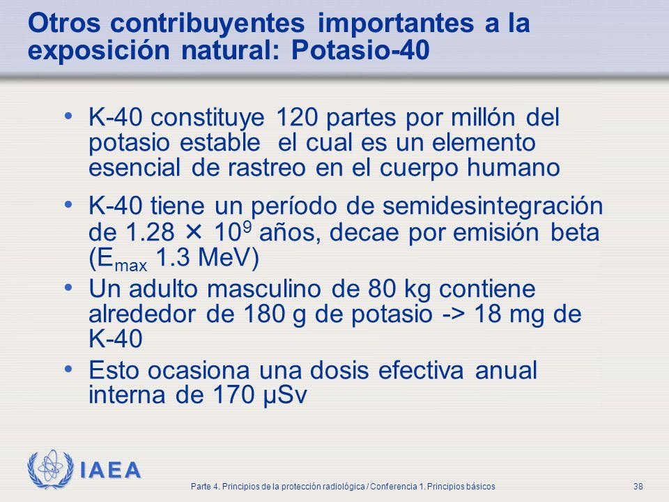 IAEA Parte 4. Principios de la protección radiológica / Conferencia 1. Principios básicos38 Otros contribuyentes importantes a la exposición natural: