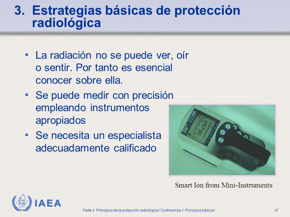 IAEA Parte 4. Principios de la protección radiológica / Conferencia 1. Principios básicos47 3. Estrategias básicas de protección radiológica La radiac