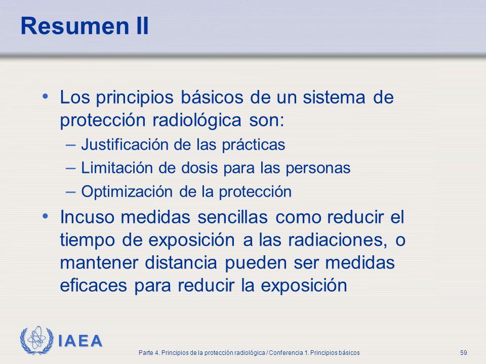 IAEA Parte 4. Principios de la protección radiológica / Conferencia 1. Principios básicos59 Resumen II Los principios básicos de un sistema de protecc