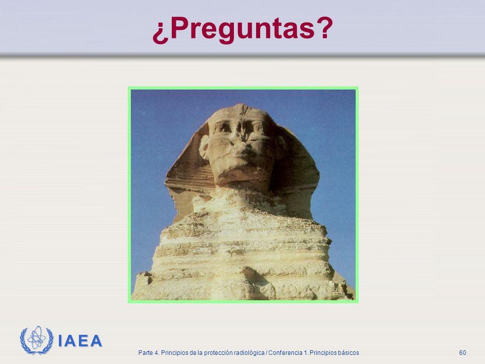 IAEA Parte 4. Principios de la protección radiológica / Conferencia 1. Principios básicos60 ¿Preguntas?