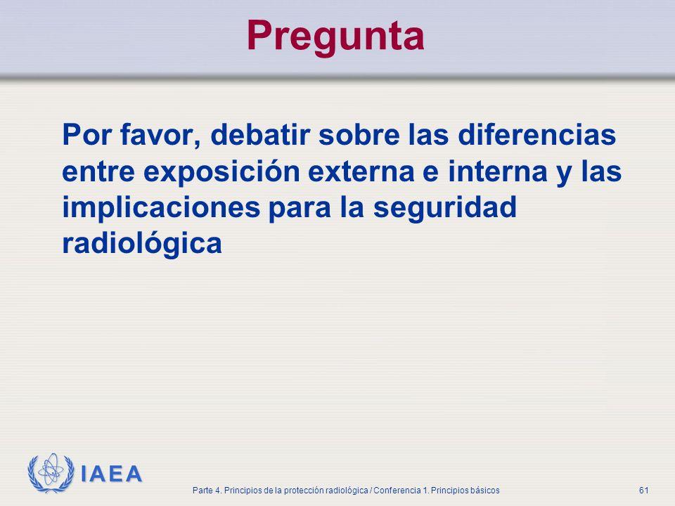 IAEA Parte 4. Principios de la protección radiológica / Conferencia 1. Principios básicos61 Por favor, debatir sobre las diferencias entre exposición