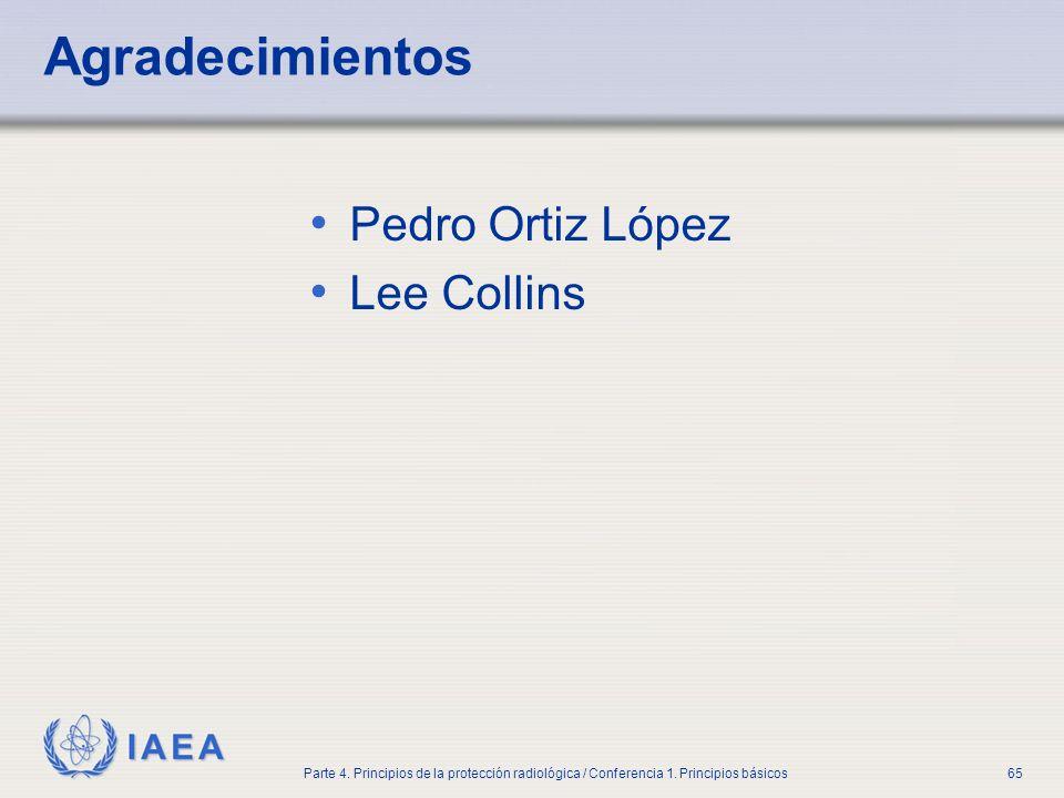 IAEA Parte 4. Principios de la protección radiológica / Conferencia 1. Principios básicos65 Agradecimientos Pedro Ortiz López Lee Collins