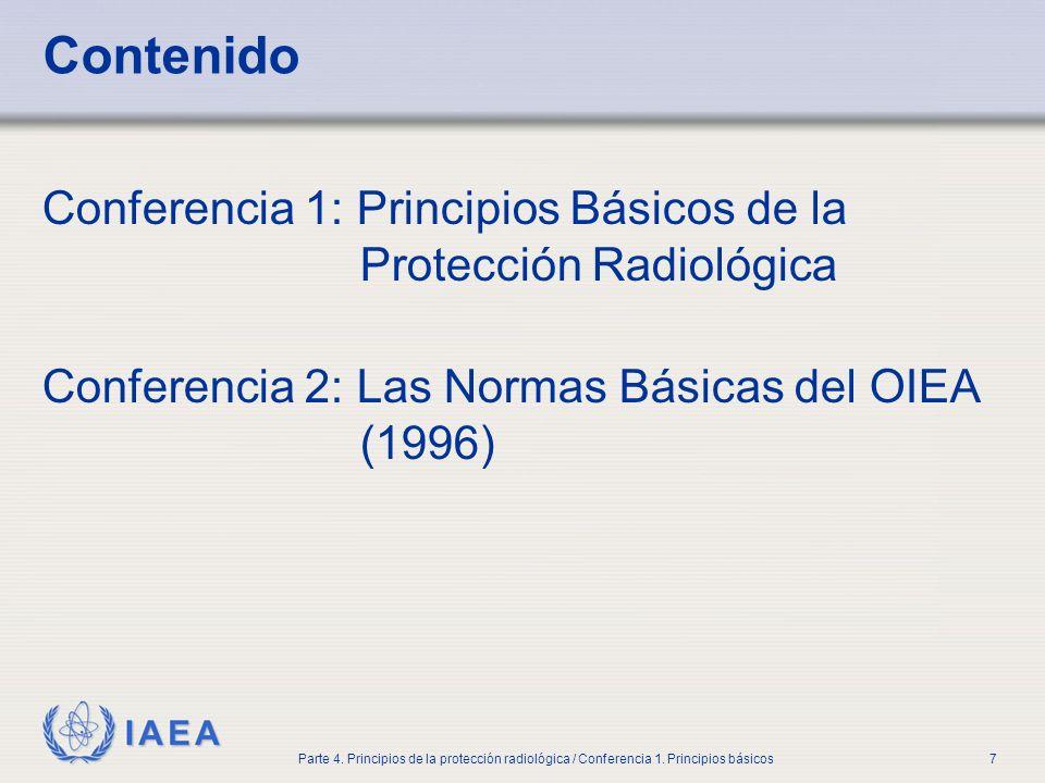 IAEA Parte 4. Principios de la protección radiológica / Conferencia 1. Principios básicos7 Contenido Conferencia 1: Principios Básicos de la Protecció