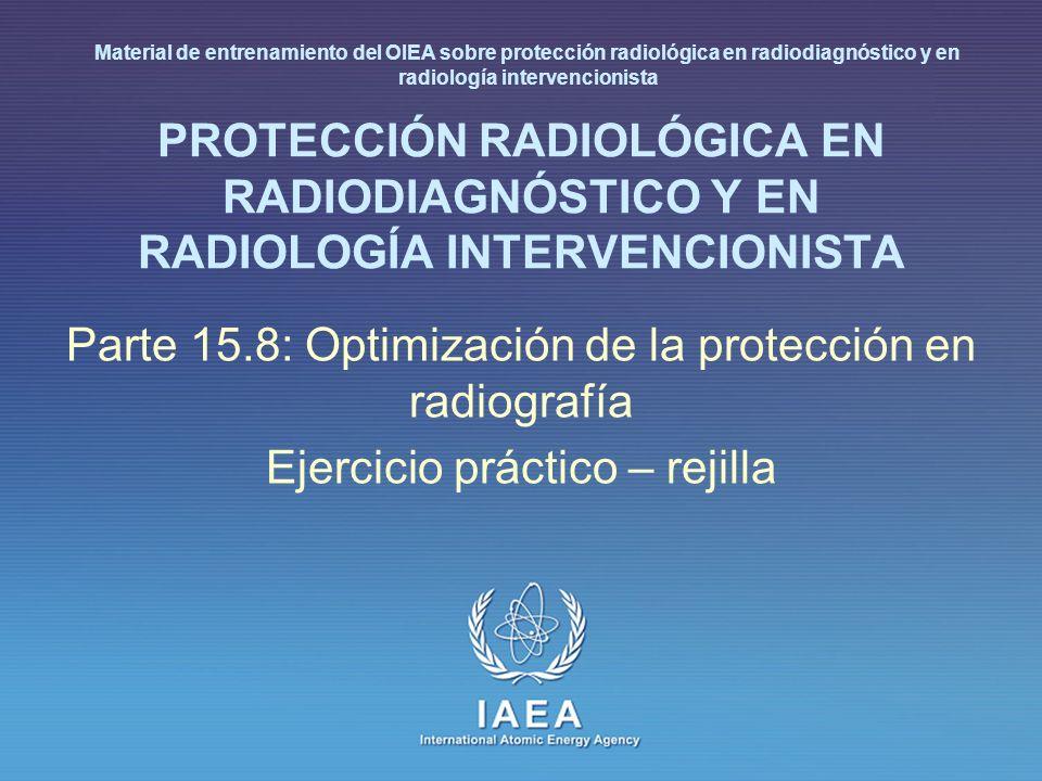 IAEA International Atomic Energy Agency PROTECCIÓN RADIOLÓGICA EN RADIODIAGNÓSTICO Y EN RADIOLOGÍA INTERVENCIONISTA Parte 15.8: Optimización de la pro