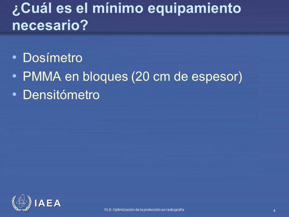 IAEA 15.8: Optimización de la protección en radiografía 4 ¿Cuál es el mínimo equipamiento necesario? Dosímetro PMMA en bloques (20 cm de espesor) Dens