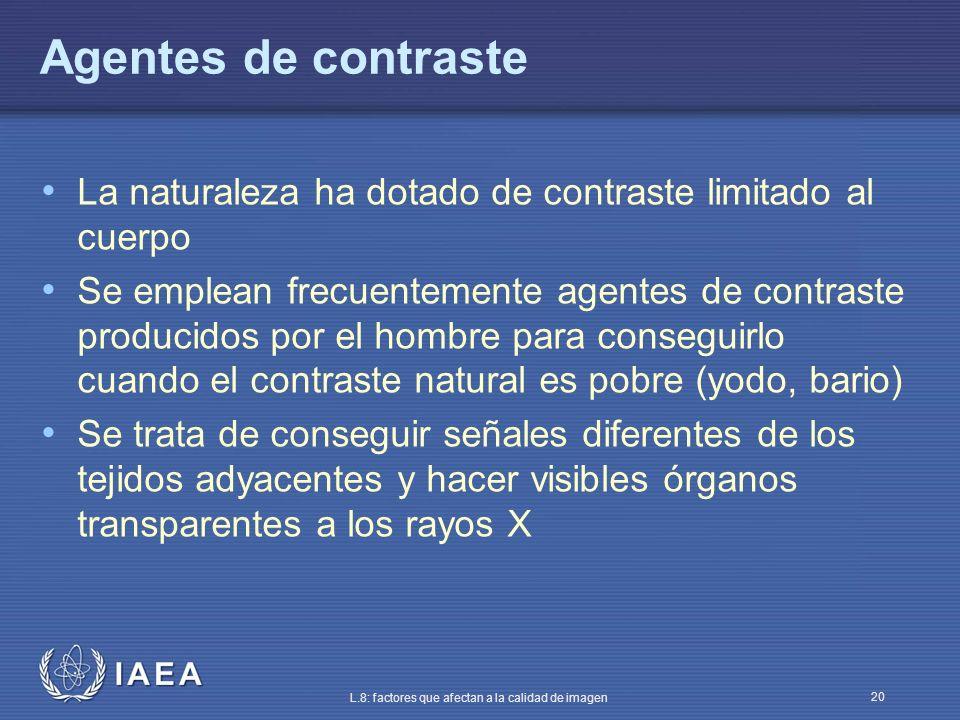 IAEA L.8: factores que afectan a la calidad de imagen 20 Agentes de contraste La naturaleza ha dotado de contraste limitado al cuerpo Se emplean frecu