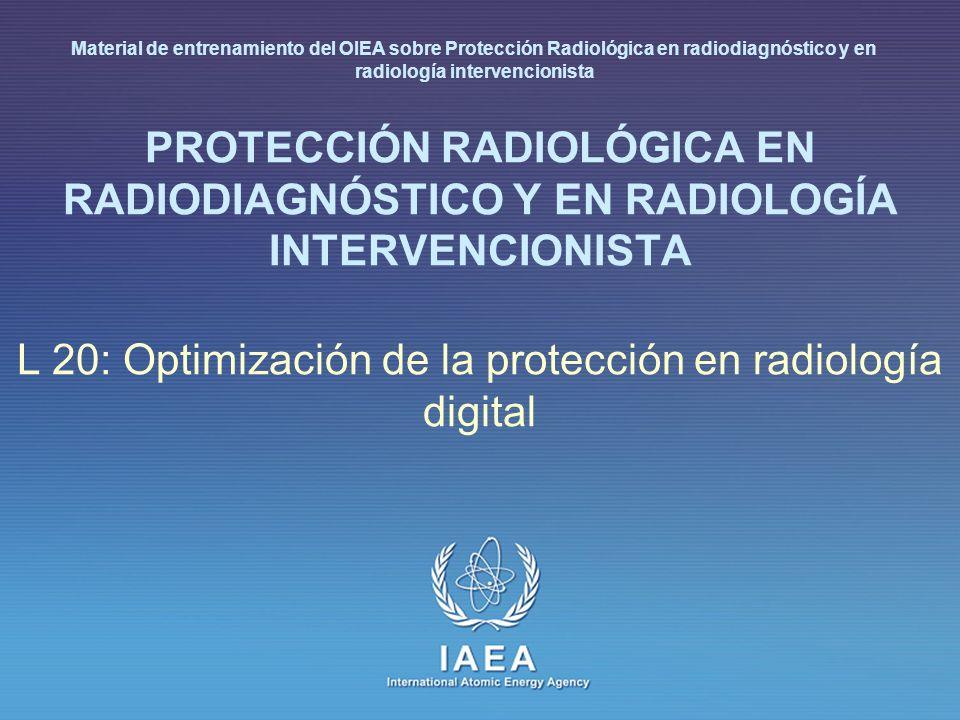 IAEA L20: Optimización de la protección en radiología digital 32 Calidad de imagen y dosis El contenido de información diagnóstica en radiología digital es mayor generalmente que en radiología convencional si se utilizan parámetros para impartir dosis de radiación iguales en ambos casos El más amplio rango dinámico de los detectores digitales y las posibilidades del posprocesado permiten obtener más información de las imágenes radiográficas