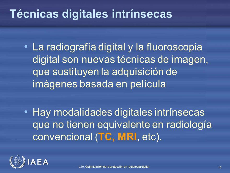 IAEA L20: Optimización de la protección en radiología digital 10 Técnicas digitales intrínsecas La radiografía digital y la fluoroscopia digital son n