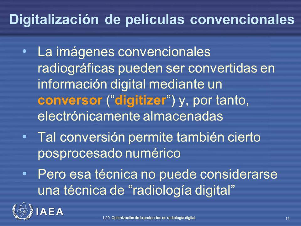 IAEA L20: Optimización de la protección en radiología digital 11 Digitalización de películas convencionales La imágenes convencionales radiográficas p