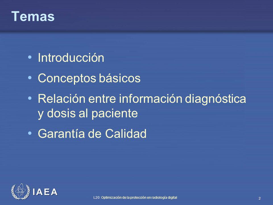 IAEA L20: Optimización de la protección en radiología digital 3 Objetivo Familiarizarse con las técnicas de imagen digital en radiografía de proyección y fluoroscopia, comprender la base de la norma DICOM y la influencia de la radiología digital en la calidad de imagen y la dosis al paciente